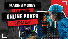Strategy - How to make money playing online poker